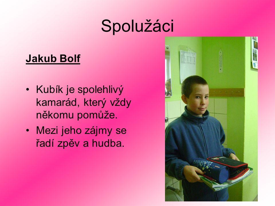 Spolužáci Jakub Bolf Kubík je spolehlivý kamarád, který vždy někomu pomůže. Mezi jeho zájmy se řadí zpěv a hudba.