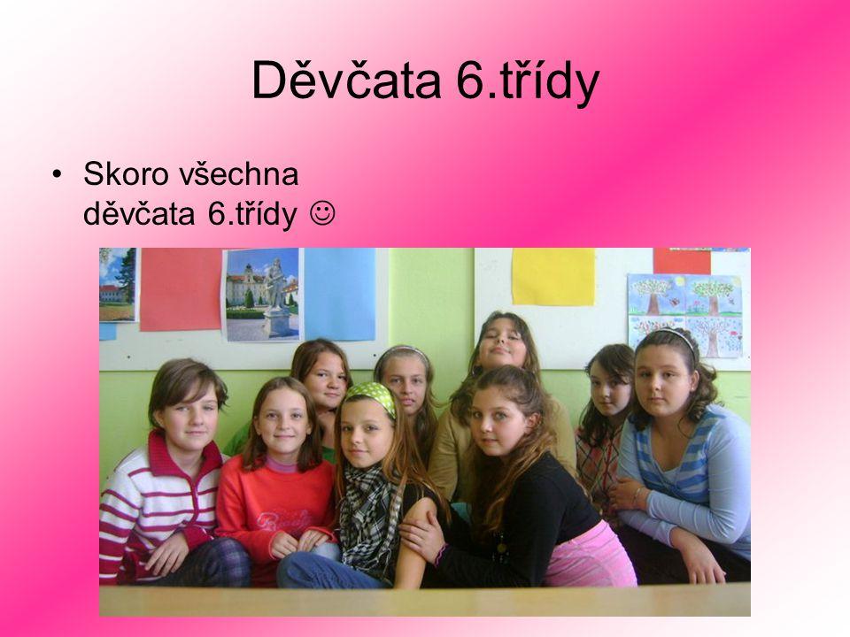 Děvčata 6.třídy Skoro všechna děvčata 6.třídy