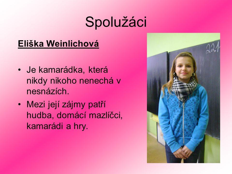 Spolužáci Eliška Weinlichová Je kamarádka, která nikdy nikoho nenechá v nesnázích. Mezi její zájmy patří hudba, domácí mazlíčci, kamarádi a hry.