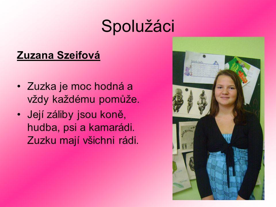 Spolužáci Zuzana Szeifová Zuzka je moc hodná a vždy každému pomůže. Její záliby jsou koně, hudba, psi a kamarádi. Zuzku mají všichni rádi.