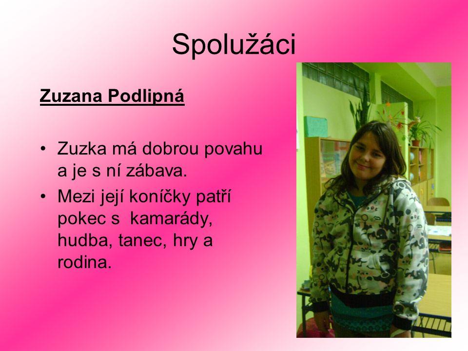 Spolužáci Zuzana Podlipná Zuzka má dobrou povahu a je s ní zábava. Mezi její koníčky patří pokec s kamarády, hudba, tanec, hry a rodina.