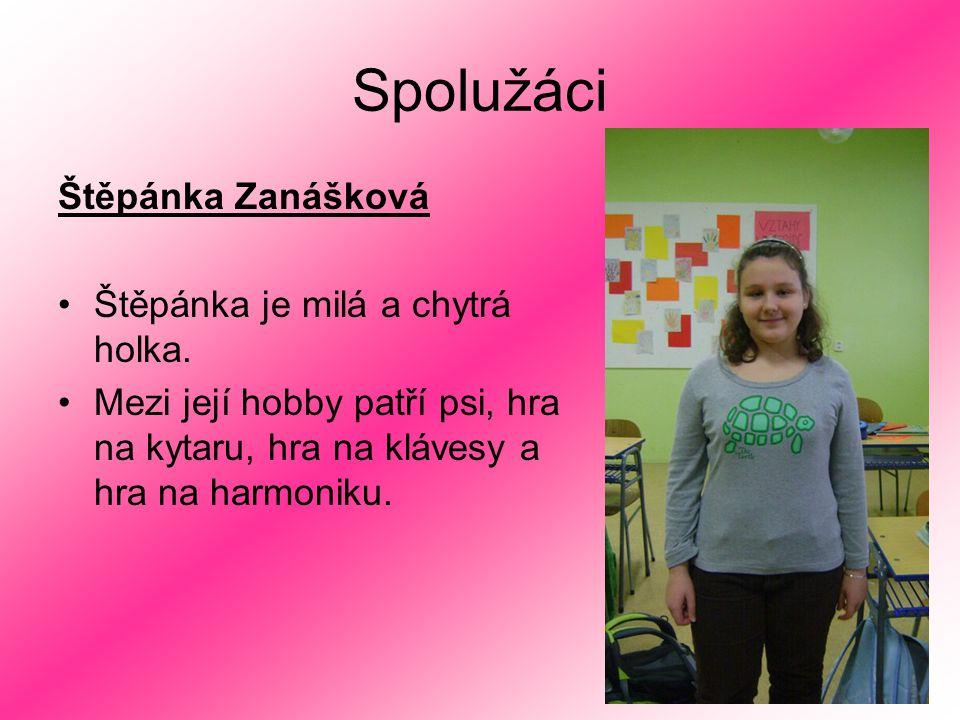 Spolužáci Štěpánka Zanášková Štěpánka je milá a chytrá holka. Mezi její hobby patří psi, hra na kytaru, hra na klávesy a hra na harmoniku.