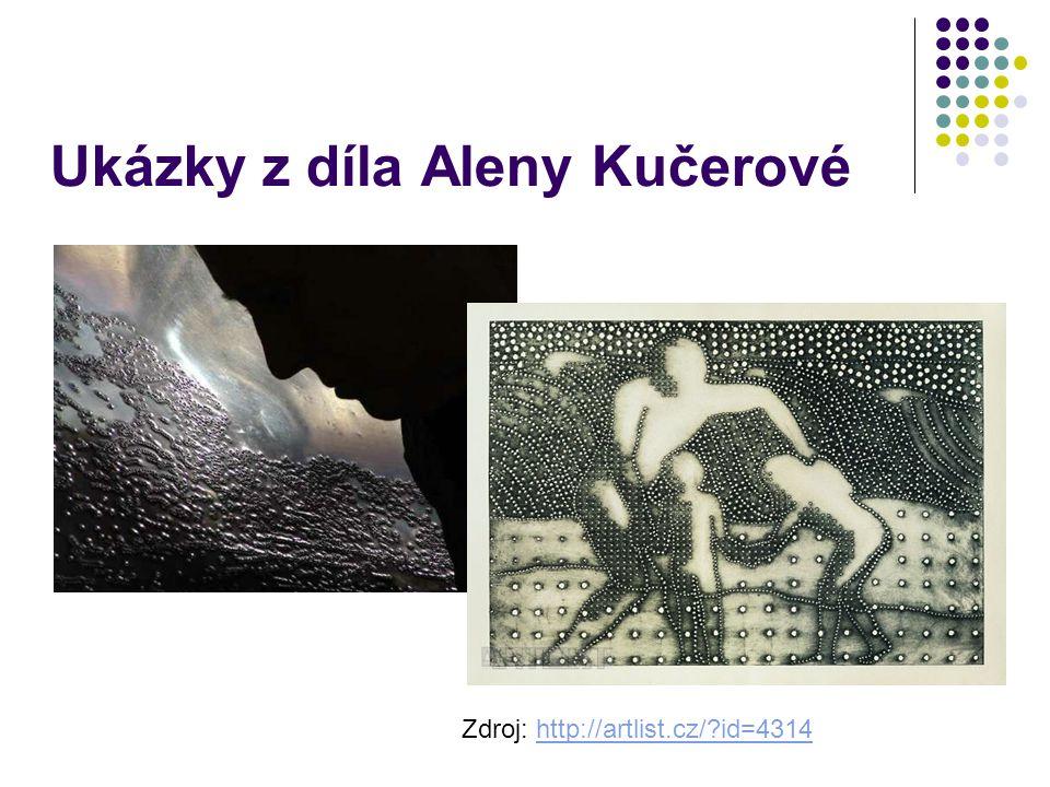 Ukázky z díla Aleny Kučerové Zdroj: http://artlist.cz/?id=4314http://artlist.cz/?id=4314
