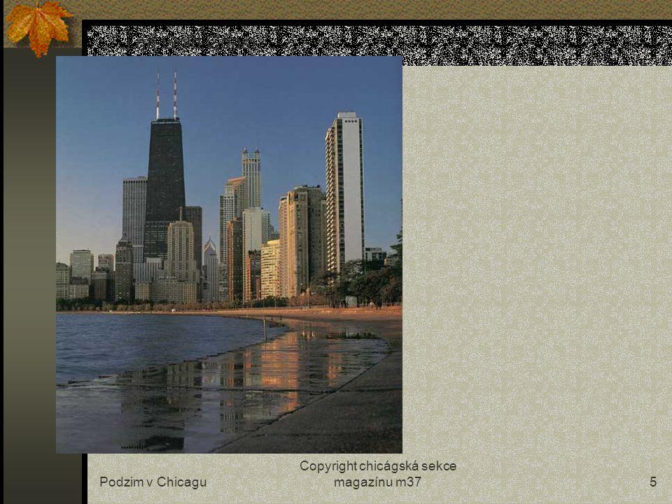 Podzim v Chicagu Copyright chicágská sekce magazínu m3715 …mrazivé dny s jasným nebem vydrží až do vánoc… (v popředí Water Tower a za ní vykukuje John Hancock Building) John Hancock Building