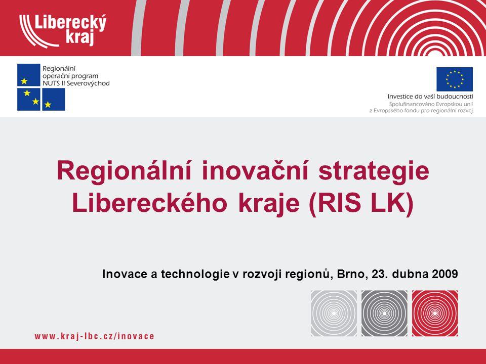 Regionální inovační strategie Libereckého kraje (RIS LK) Inovace a technologie v rozvoji regionů, Brno, 23.