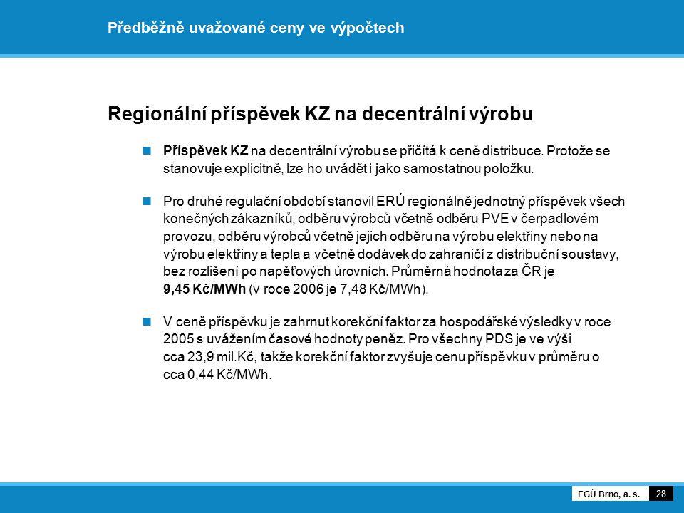 Předběžně uvažované ceny ve výpočtech Regionální příspěvek KZ na decentrální výrobu 29 EGÚ Brno, a.