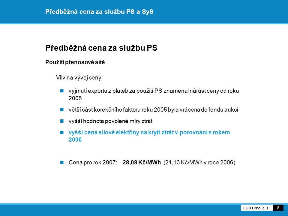 Předběžná cena za službu PS a SyS Předběžná cena za službu PS Použití přenosové sítě 9 EGÚ Brno, a.