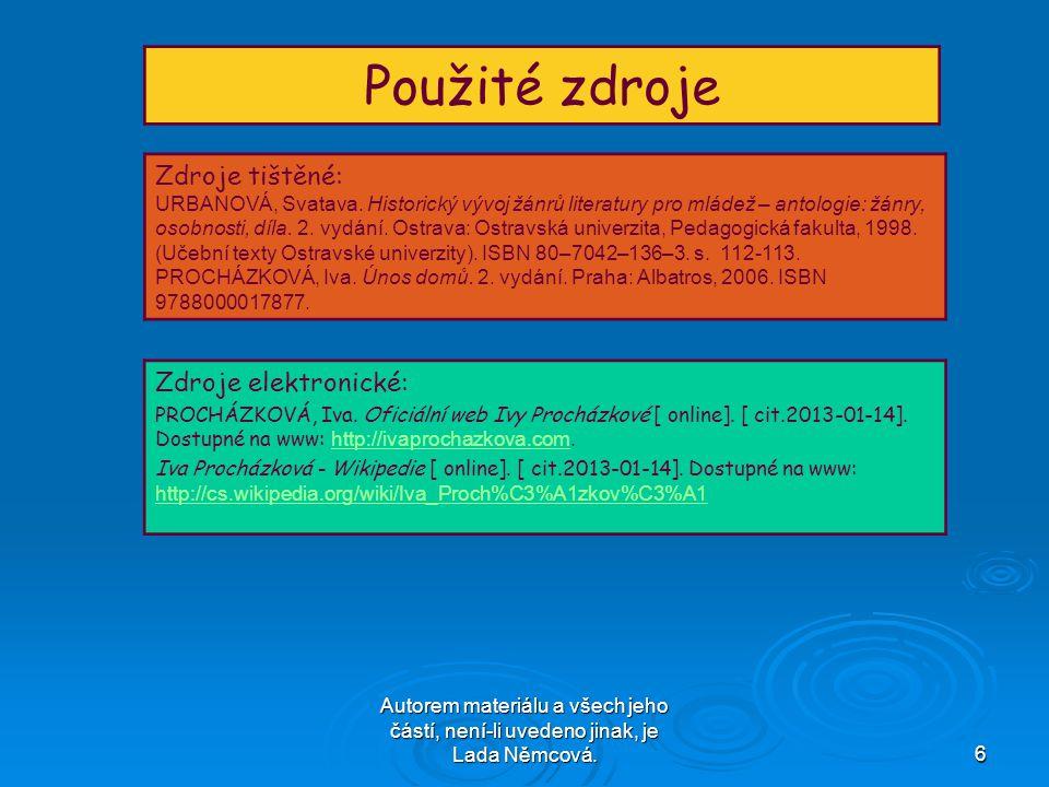 Autorem materiálu a všech jeho částí, není-li uvedeno jinak, je Lada Němcová.6 Použité zdroje Zdroje tištěné: URBANOVÁ, Svatava.
