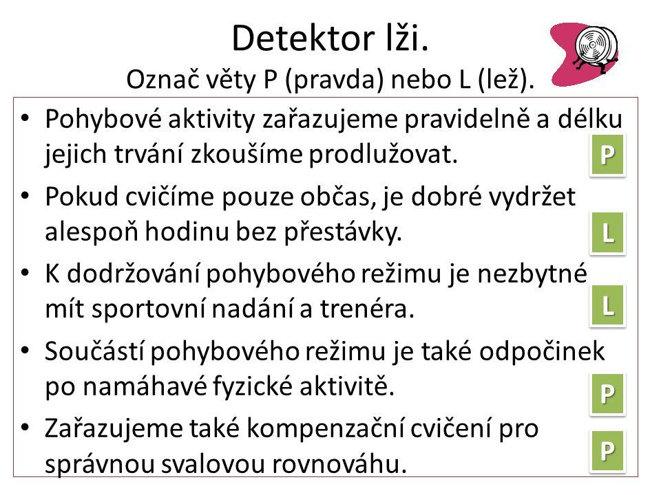 Detektor lži.Označ věty P (pravda) nebo L (lež).