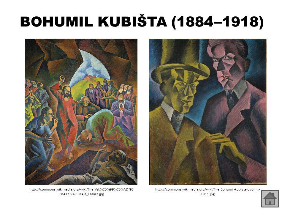 BOHUMIL KUBIŠTA (1884 – 1918) http://commons.wikimedia.org/wiki/File:Vzk%C5%99%C3%AD%C 5%A1en%C3%AD_Lazara.jpg http://commons.wikimedia.org/wiki/File:Bohumil-kubista-dvojnik- 1911.jpg