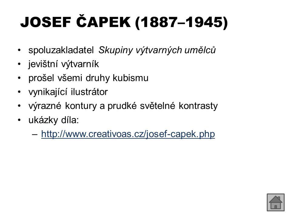 JOSEF ČAPEK (1887–1945) spoluzakladatel Skupiny výtvarných umělců jevištní výtvarník prošel všemi druhy kubismu vynikající ilustrátor výrazné kontury a prudké světelné kontrasty ukázky díla: –http://www.creativoas.cz/josef-capek.phphttp://www.creativoas.cz/josef-capek.php