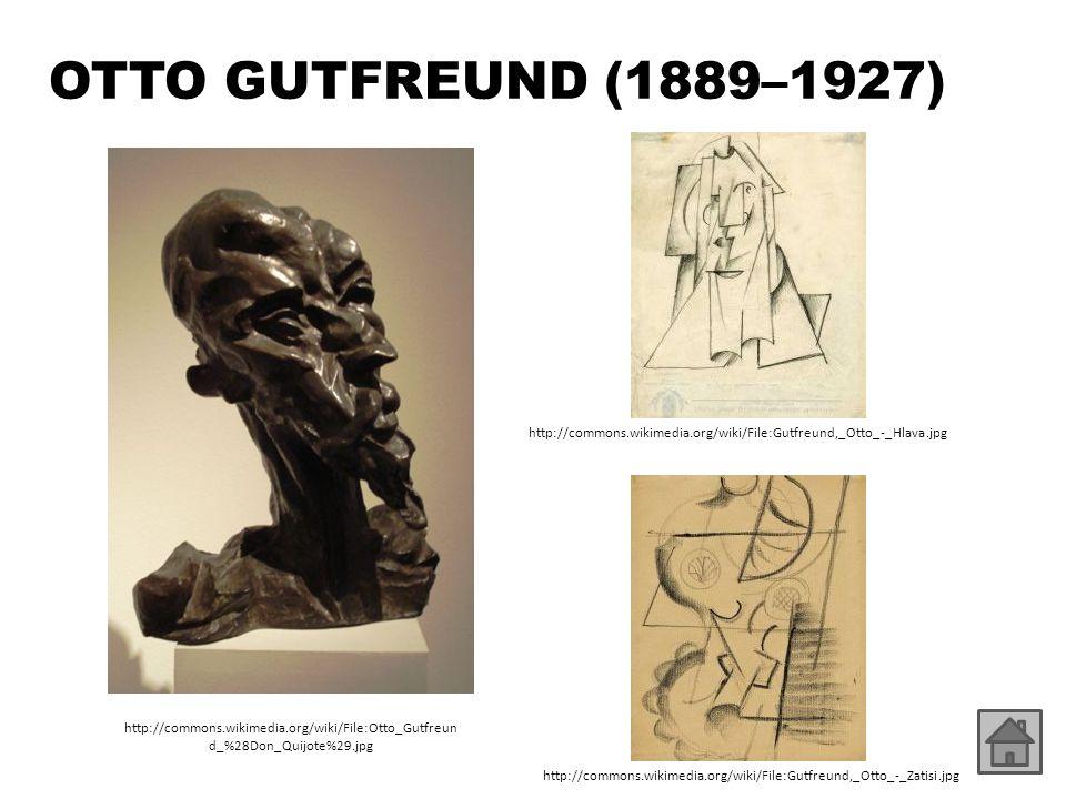 OTTO GUTFREUND (1889–1927) http://commons.wikimedia.org/wiki/File:Otto_Gutfreun d_%28Don_Quijote%29.jpg http://commons.wikimedia.org/wiki/File:Gutfreund,_Otto_-_Hlava.jpg http://commons.wikimedia.org/wiki/File:Gutfreund,_Otto_-_Zatisi.jpg