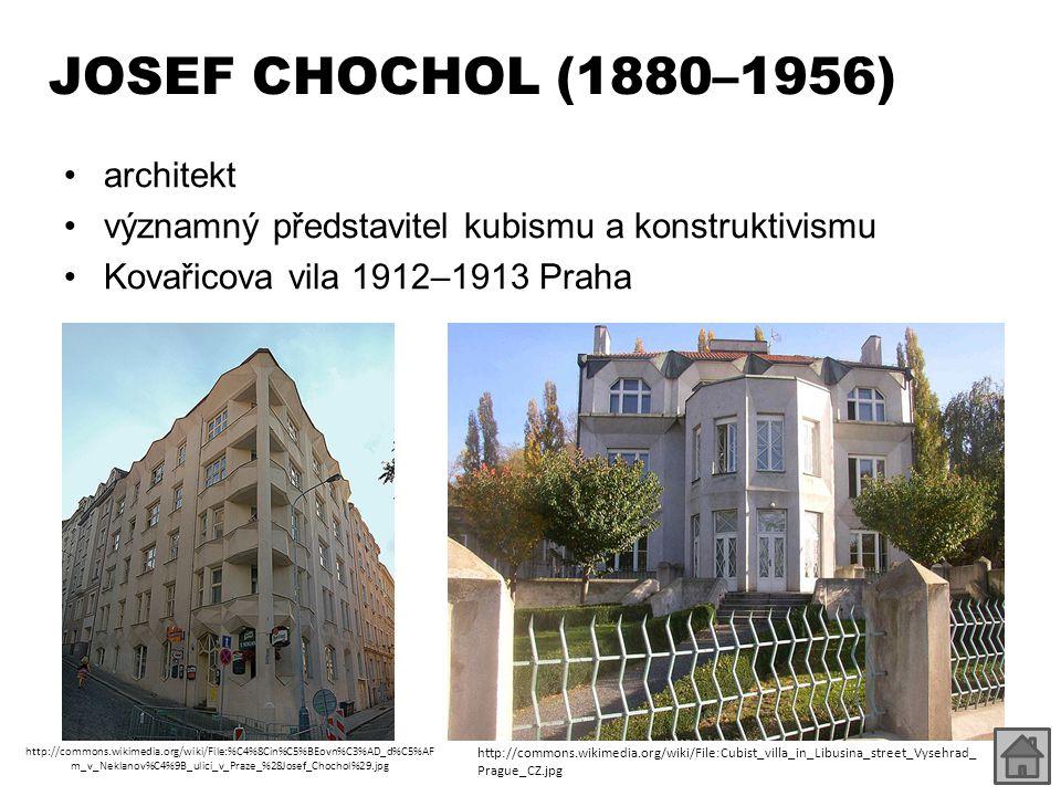 JOSEF CHOCHOL (1880–1956) architekt významný představitel kubismu a konstruktivismu Kovařicova vila 1912–1913 Praha http://commons.wikimedia.org/wiki/File:%C4%8Cin%C5%BEovn%C3%AD_d%C5%AF m_v_Neklanov%C4%9B_ulici_v_Praze_%28Josef_Chochol%29.jpg http://commons.wikimedia.org/wiki/File:Cubist_villa_in_Libusina_street_Vysehrad_ Prague_CZ.jpg