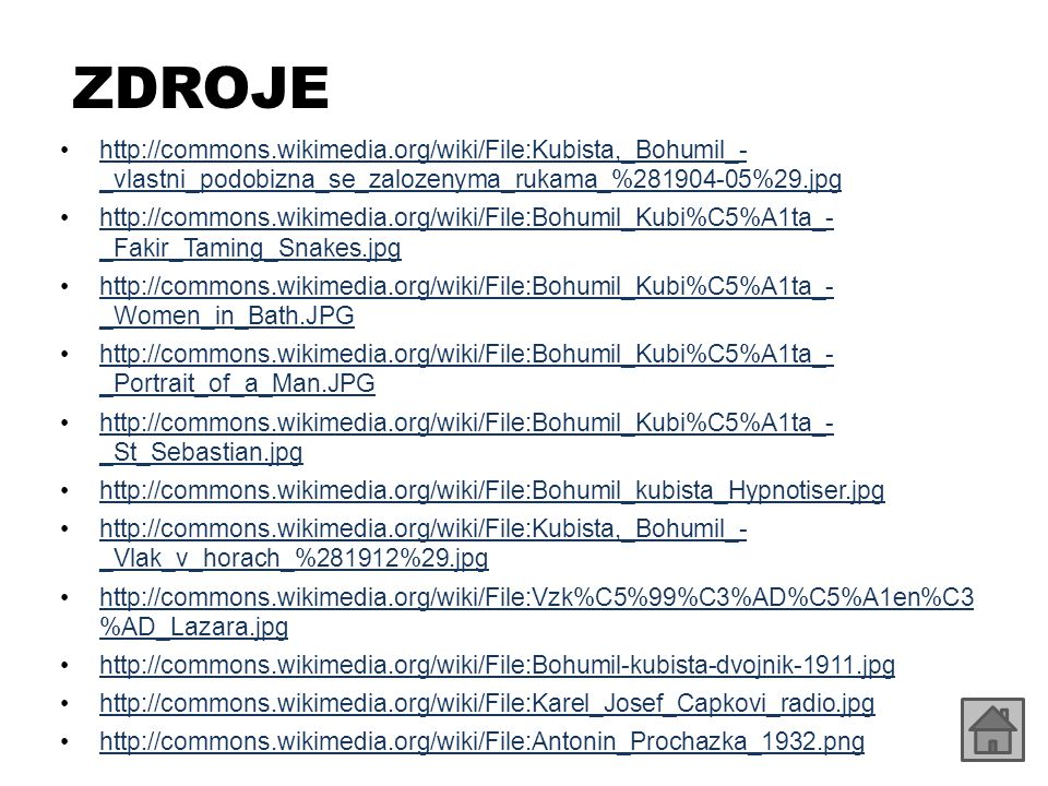 ZDROJE http://commons.wikimedia.org/wiki/File:Kubista,_Bohumil_- _vlastni_podobizna_se_zalozenyma_rukama_%281904-05%29.jpghttp://commons.wikimedia.org/wiki/File:Kubista,_Bohumil_- _vlastni_podobizna_se_zalozenyma_rukama_%281904-05%29.jpg http://commons.wikimedia.org/wiki/File:Bohumil_Kubi%C5%A1ta_- _Fakir_Taming_Snakes.jpghttp://commons.wikimedia.org/wiki/File:Bohumil_Kubi%C5%A1ta_- _Fakir_Taming_Snakes.jpg http://commons.wikimedia.org/wiki/File:Bohumil_Kubi%C5%A1ta_- _Women_in_Bath.JPGhttp://commons.wikimedia.org/wiki/File:Bohumil_Kubi%C5%A1ta_- _Women_in_Bath.JPG http://commons.wikimedia.org/wiki/File:Bohumil_Kubi%C5%A1ta_- _Portrait_of_a_Man.JPGhttp://commons.wikimedia.org/wiki/File:Bohumil_Kubi%C5%A1ta_- _Portrait_of_a_Man.JPG http://commons.wikimedia.org/wiki/File:Bohumil_Kubi%C5%A1ta_- _St_Sebastian.jpghttp://commons.wikimedia.org/wiki/File:Bohumil_Kubi%C5%A1ta_- _St_Sebastian.jpg http://commons.wikimedia.org/wiki/File:Bohumil_kubista_Hypnotiser.jpg http://commons.wikimedia.org/wiki/File:Kubista,_Bohumil_- _Vlak_v_horach_%281912%29.jpghttp://commons.wikimedia.org/wiki/File:Kubista,_Bohumil_- _Vlak_v_horach_%281912%29.jpg http://commons.wikimedia.org/wiki/File:Vzk%C5%99%C3%AD%C5%A1en%C3 %AD_Lazara.jpghttp://commons.wikimedia.org/wiki/File:Vzk%C5%99%C3%AD%C5%A1en%C3 %AD_Lazara.jpg http://commons.wikimedia.org/wiki/File:Bohumil-kubista-dvojnik-1911.jpg http://commons.wikimedia.org/wiki/File:Karel_Josef_Capkovi_radio.jpg http://commons.wikimedia.org/wiki/File:Antonin_Prochazka_1932.png