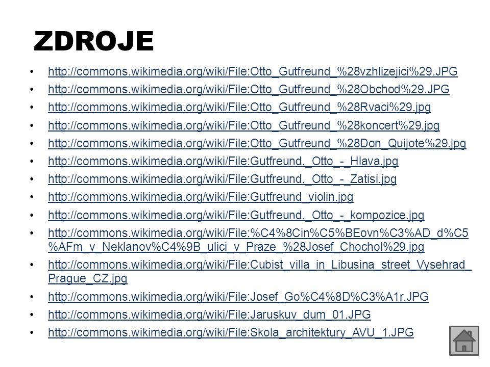 ZDROJE http://commons.wikimedia.org/wiki/File:Otto_Gutfreund_%28vzhlizejici%29.JPG http://commons.wikimedia.org/wiki/File:Otto_Gutfreund_%28Obchod%29.JPG http://commons.wikimedia.org/wiki/File:Otto_Gutfreund_%28Rvaci%29.jpg http://commons.wikimedia.org/wiki/File:Otto_Gutfreund_%28koncert%29.jpg http://commons.wikimedia.org/wiki/File:Otto_Gutfreund_%28Don_Quijote%29.jpg http://commons.wikimedia.org/wiki/File:Gutfreund,_Otto_-_Hlava.jpg http://commons.wikimedia.org/wiki/File:Gutfreund,_Otto_-_Zatisi.jpg http://commons.wikimedia.org/wiki/File:Gutfreund_violin.jpg http://commons.wikimedia.org/wiki/File:Gutfreund,_Otto_-_kompozice.jpg http://commons.wikimedia.org/wiki/File:%C4%8Cin%C5%BEovn%C3%AD_d%C5 %AFm_v_Neklanov%C4%9B_ulici_v_Praze_%28Josef_Chochol%29.jpghttp://commons.wikimedia.org/wiki/File:%C4%8Cin%C5%BEovn%C3%AD_d%C5 %AFm_v_Neklanov%C4%9B_ulici_v_Praze_%28Josef_Chochol%29.jpg http://commons.wikimedia.org/wiki/File:Cubist_villa_in_Libusina_street_Vysehrad_ Prague_CZ.jpghttp://commons.wikimedia.org/wiki/File:Cubist_villa_in_Libusina_street_Vysehrad_ Prague_CZ.jpg http://commons.wikimedia.org/wiki/File:Josef_Go%C4%8D%C3%A1r.JPG http://commons.wikimedia.org/wiki/File:Jaruskuv_dum_01.JPG http://commons.wikimedia.org/wiki/File:Skola_architektury_AVU_1.JPG