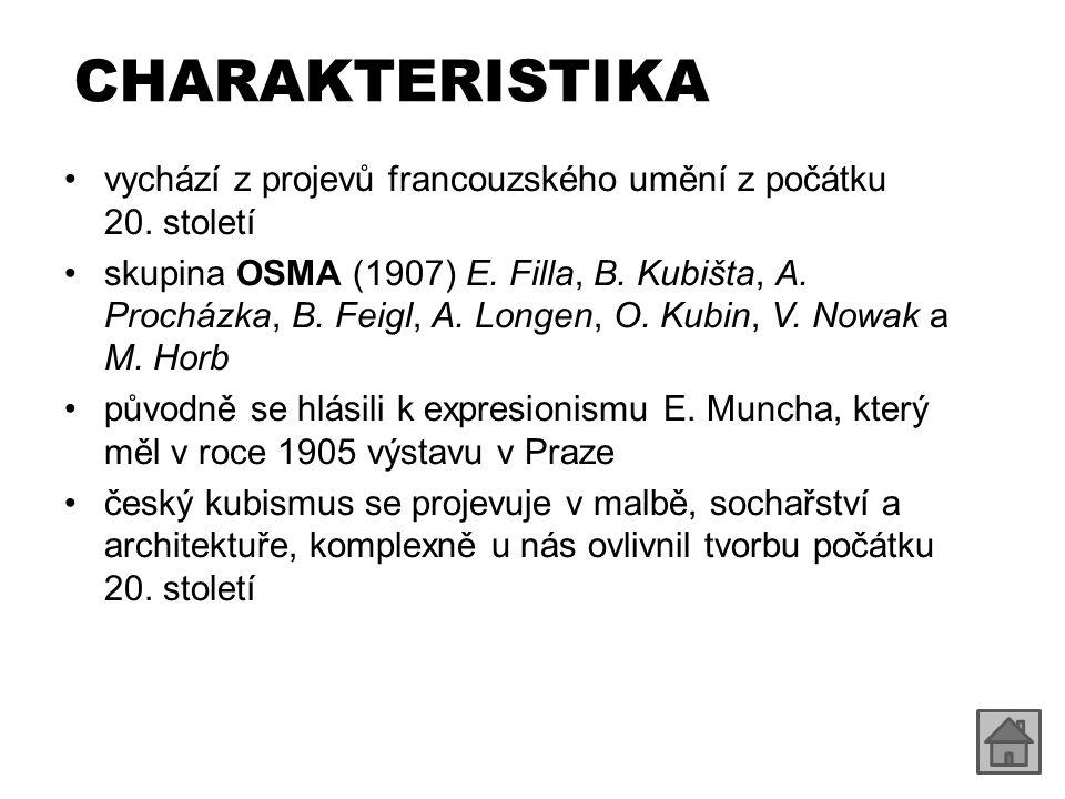 CHARAKTERISTIKA vychází z projevů francouzského umění z počátku 20. století skupina OSMA (1907) E. Filla, B. Kubišta, A. Procházka, B. Feigl, A. Longe
