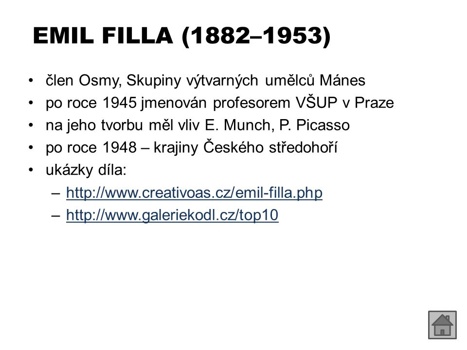 EMIL FILLA (1882–1953) člen Osmy, Skupiny výtvarných umělců Mánes po roce 1945 jmenován profesorem VŠUP v Praze na jeho tvorbu měl vliv E. Munch, P. P