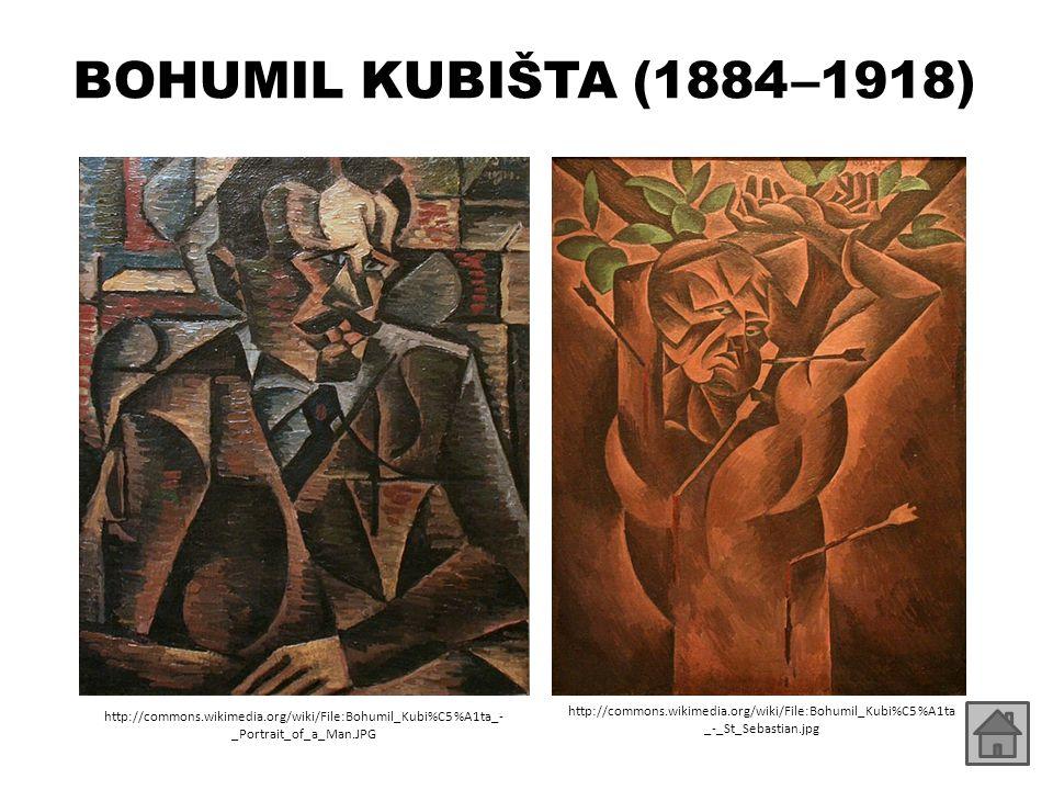 BOHUMIL KUBIŠTA (1884 – 1918) http://commons.wikimedia.org/wiki/File:Bohumil_kubista_Hypnotiser.jpg http://commons.wikimedia.org/wiki/File:Kubista,_Bohumil_- _Vlak_v_horach_%281912%29.jpg