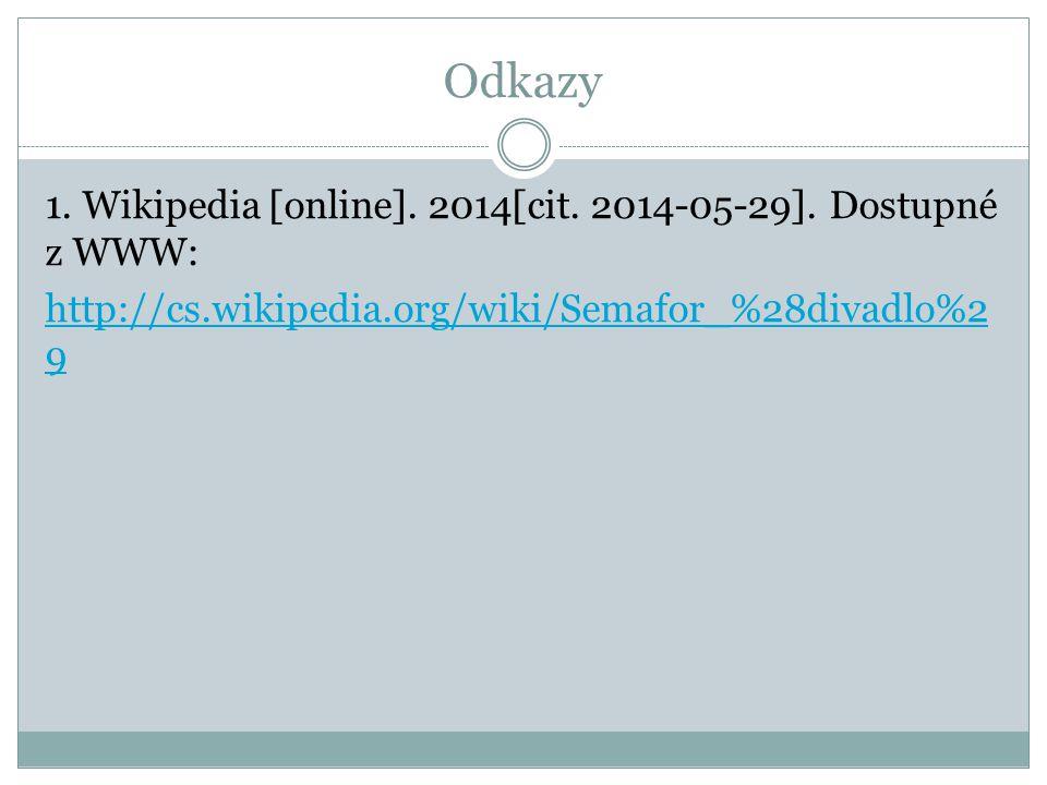 Odkazy 1.Wikipedia [online]. 2014[cit. 2014-05-29].