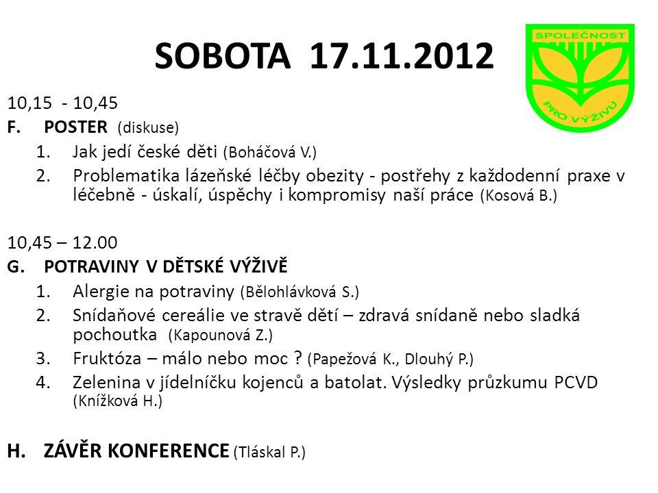 SOBOTA 17.11.2012 10,15 - 10,45 F.POSTER (diskuse) 1.Jak jedí české děti (Boháčová V.) 2.Problematika lázeňské léčby obezity - postřehy z každodenní p