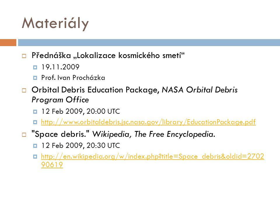 """Materiály  Přednáška """"Lokalizace kosmického smetí  19.11.2009  Prof."""