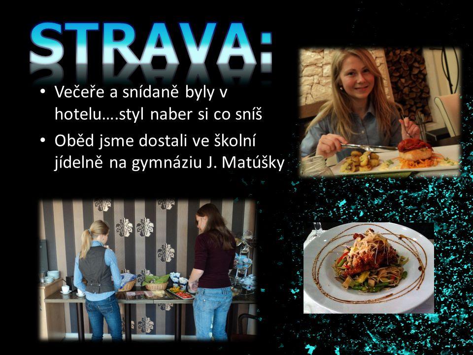 Večeře a snídaně byly v hotelu….styl naber si co sníš Oběd jsme dostali ve školní jídelně na gymnáziu J. Matúšky