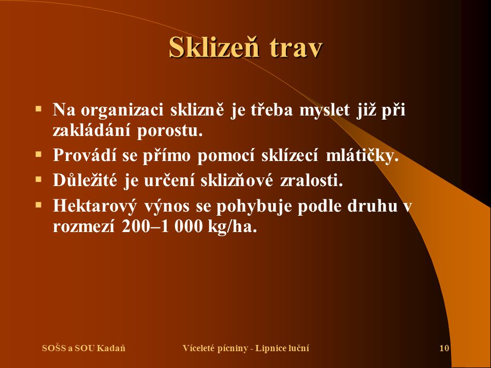 SOŠS a SOU KadaňVíceleté pícniny - Lipnice luční10 Sklizeň trav  Na organizaci sklizně je třeba myslet již při zakládání porostu.