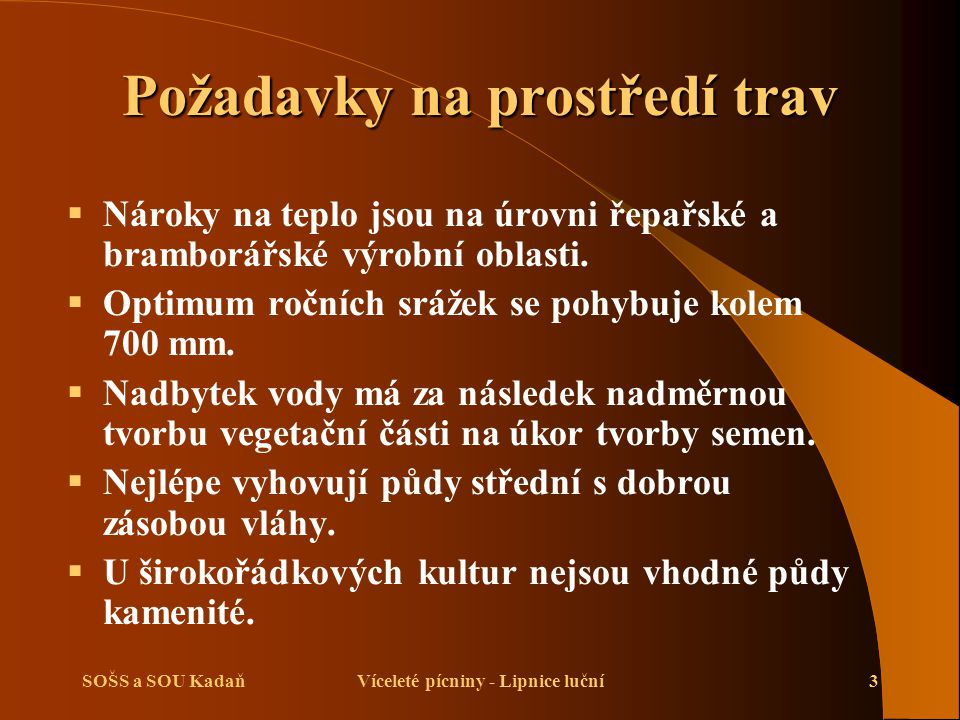 SOŠS a SOU KadaňVíceleté pícniny - Lipnice luční3 Požadavky na prostředí trav  Nároky na teplo jsou na úrovni řepařské a bramborářské výrobní oblasti.