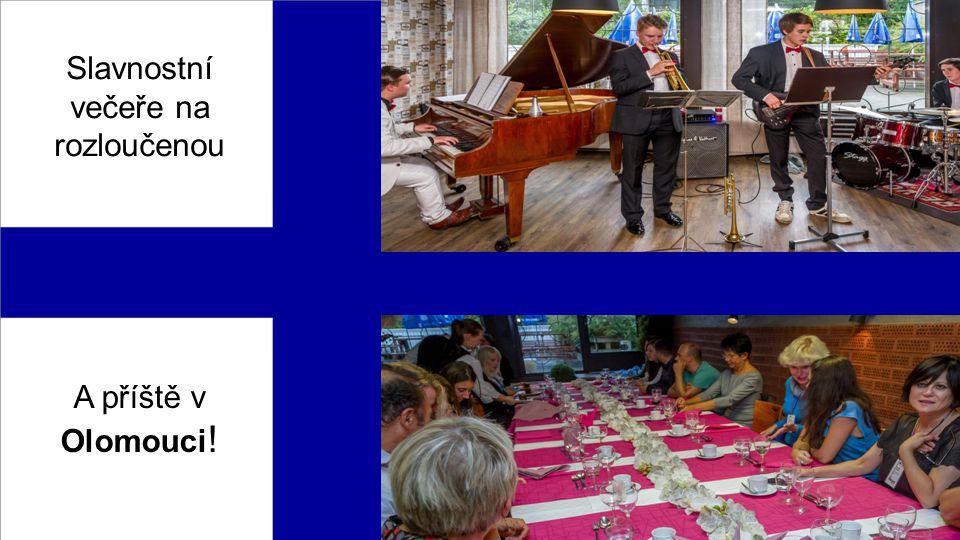 Slavnostní večeře na rozloučenou A příště v Olomouci !