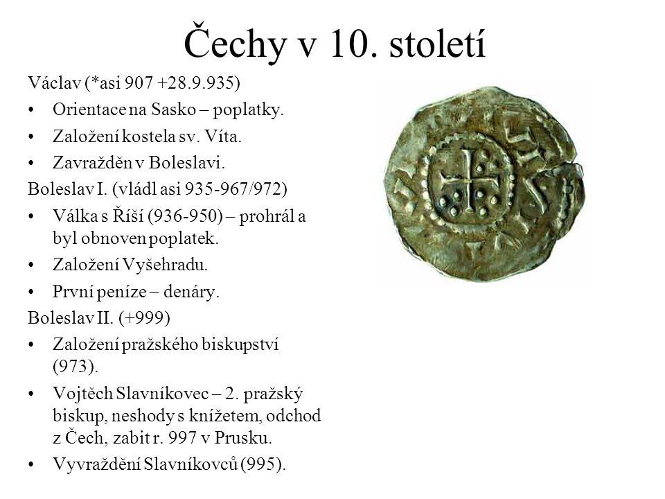 Čechy v 10.století Václav (*asi 907 +28.9.935) Orientace na Sasko – poplatky.