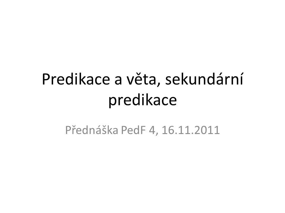 Predikace a věta, sekundární predikace Přednáška PedF 4, 16.11.2011