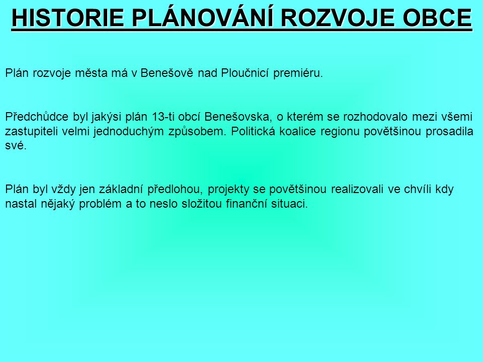 HISTORIE PLÁNOVÁNÍ ROZVOJE OBCE Plán rozvoje města má v Benešově nad Ploučnicí premiéru.
