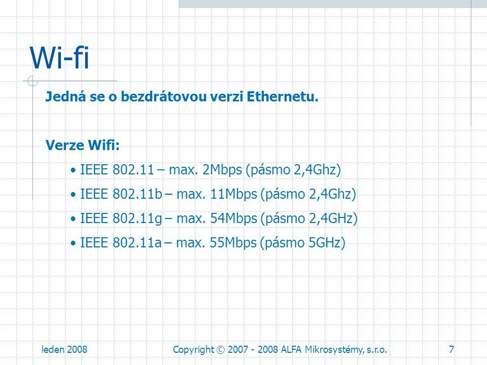 leden 2008Copyright © 2007 - 2008 ALFA Mikrosystémy, s.r.o.8 Wi-fi Přístup k mediu: přístupová metoda prostřednictvím naslouchání nosné a vyvarování se kolizi (CSMA/CA) MAC protokol medium MAC protokol MAC hlavička MAC dataCRC Zdrojová MAC adresaCílová MAC adresa