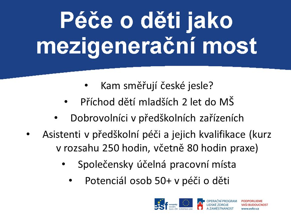 P Kam směřují české jesle? Příchod dětí mladších 2 let do MŠ Dobrovolníci v předškolních zařízeních Asistenti v předškolní péči a jejich kvalifikace (