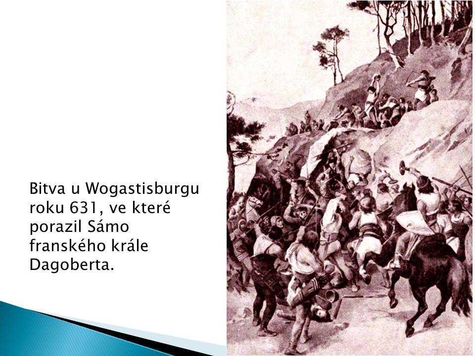 Bitva u Wogastisburgu roku 631, ve které porazil Sámo franského krále Dagoberta.