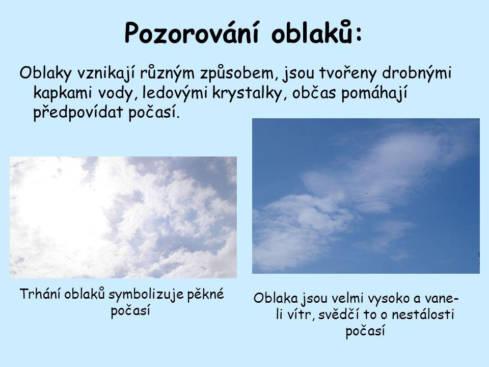 Pozorování oblaků: Oblaky vznikají různým způsobem, jsou tvořeny drobnými kapkami vody, ledovými krystalky, občas pomáhají předpovídat počasí.