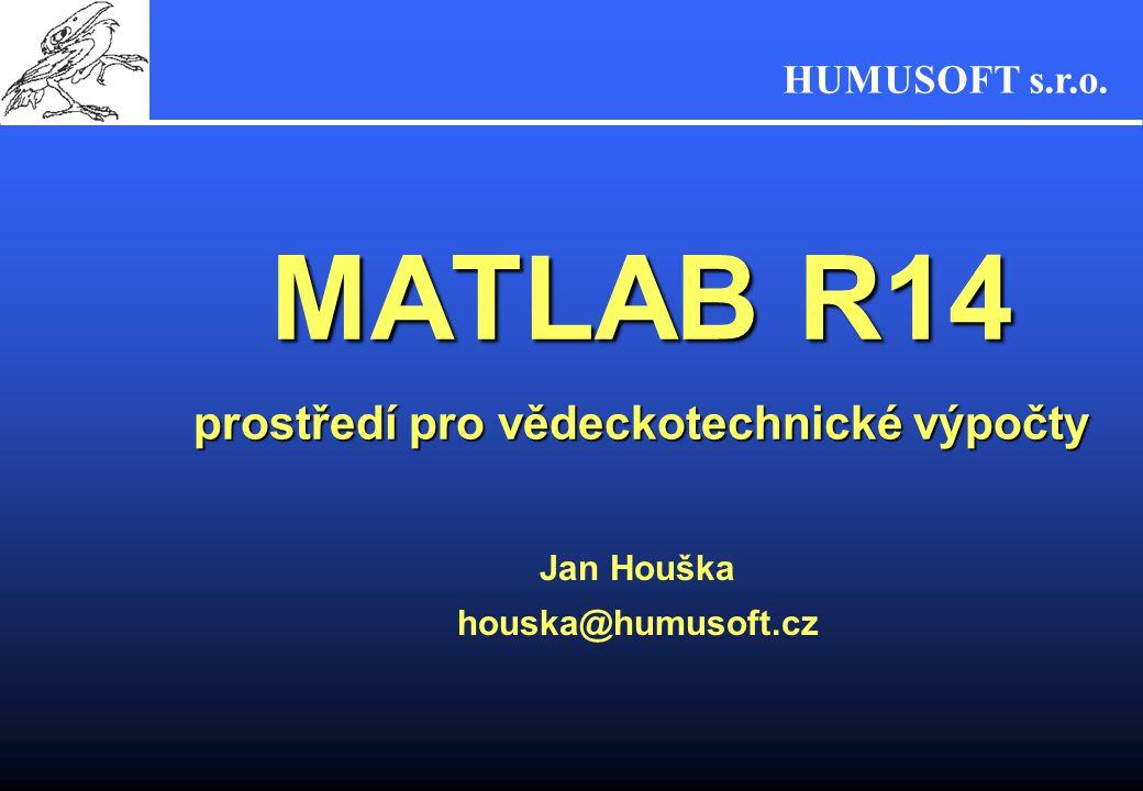 HUMUSOFT s.r.o. MATLAB R14 prostředí pro vědeckotechnické výpočty Jan Houška houska@humusoft.cz