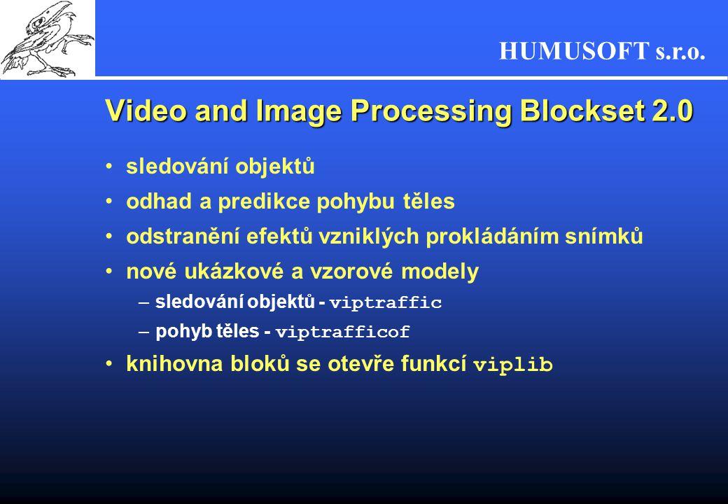 HUMUSOFT s.r.o. Video and Image Processing Blockset 2.0 sledování objektů odhad a predikce pohybu těles odstranění efektů vzniklých prokládáním snímků