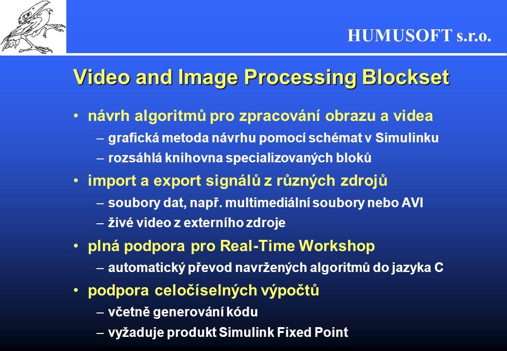 HUMUSOFT s.r.o. Video and Image Processing Blockset návrh algoritmů pro zpracování obrazu a videa –grafická metoda návrhu pomocí schémat v Simulinku –