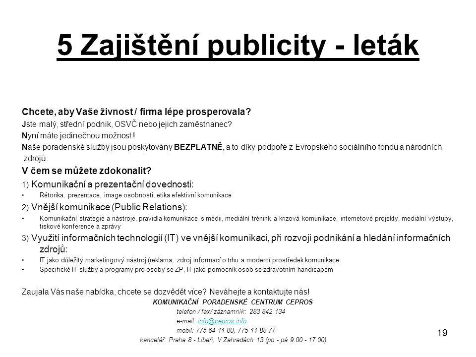 19 5 Zajištění publicity - leták Chcete, aby Vaše živnost / firma lépe prosperovala? Jste malý, střední podnik, OSVČ nebo jejich zaměstnanec? Nyní mát