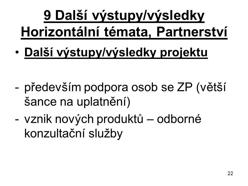 22 9 Další výstupy/výsledky Horizontální témata, Partnerství Další výstupy/výsledky projektu -především podpora osob se ZP (větší šance na uplatnění) -vznik nových produktů – odborné konzultační služby