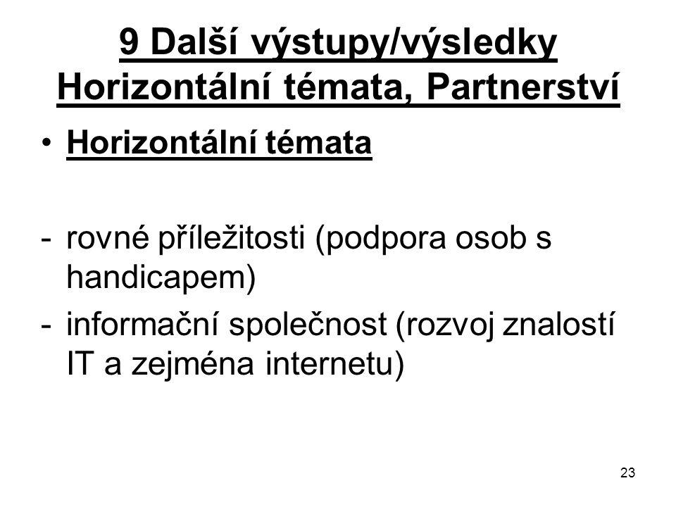 23 9 Další výstupy/výsledky Horizontální témata, Partnerství Horizontální témata -rovné příležitosti (podpora osob s handicapem) -informační společnost (rozvoj znalostí IT a zejména internetu)
