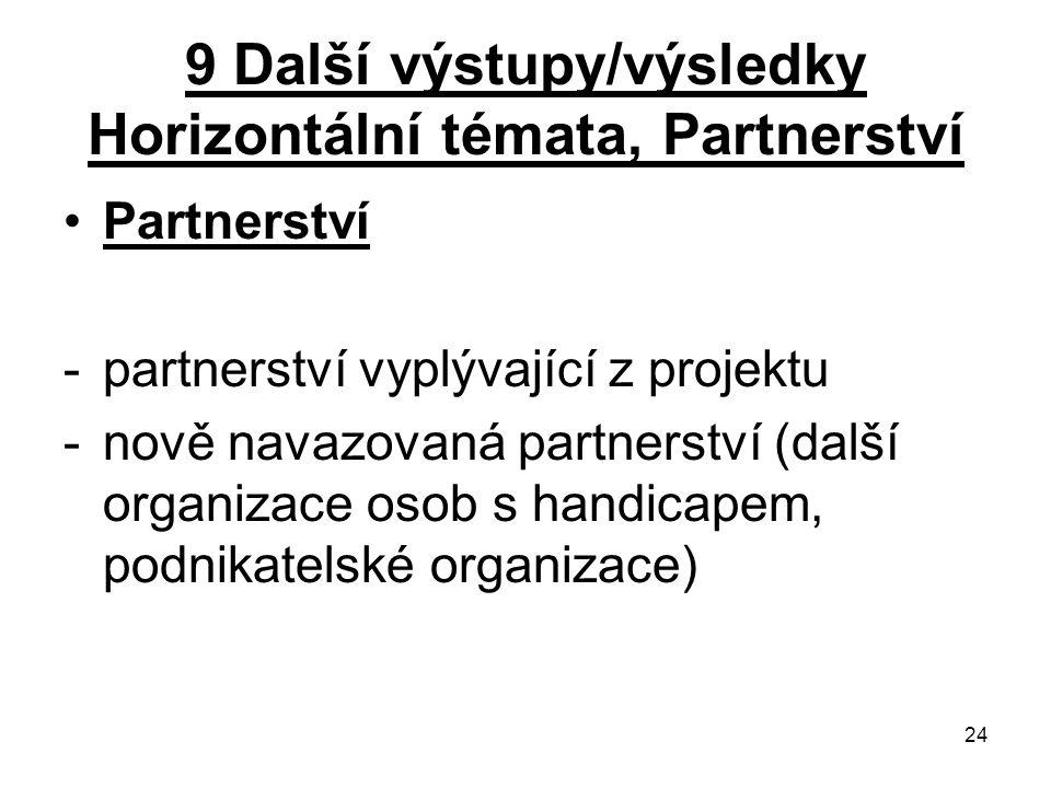 24 9 Další výstupy/výsledky Horizontální témata, Partnerství Partnerství -partnerství vyplývající z projektu -nově navazovaná partnerství (další organizace osob s handicapem, podnikatelské organizace)