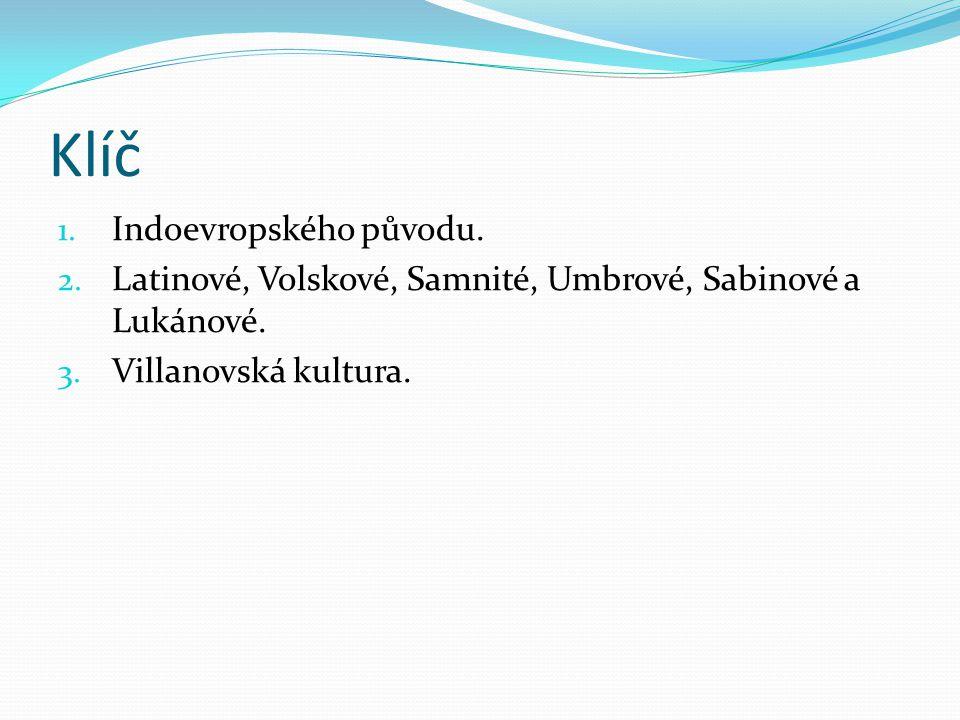 Klíč 1. Indoevropského původu. 2. Latinové, Volskové, Samnité, Umbrové, Sabinové a Lukánové. 3. Villanovská kultura.
