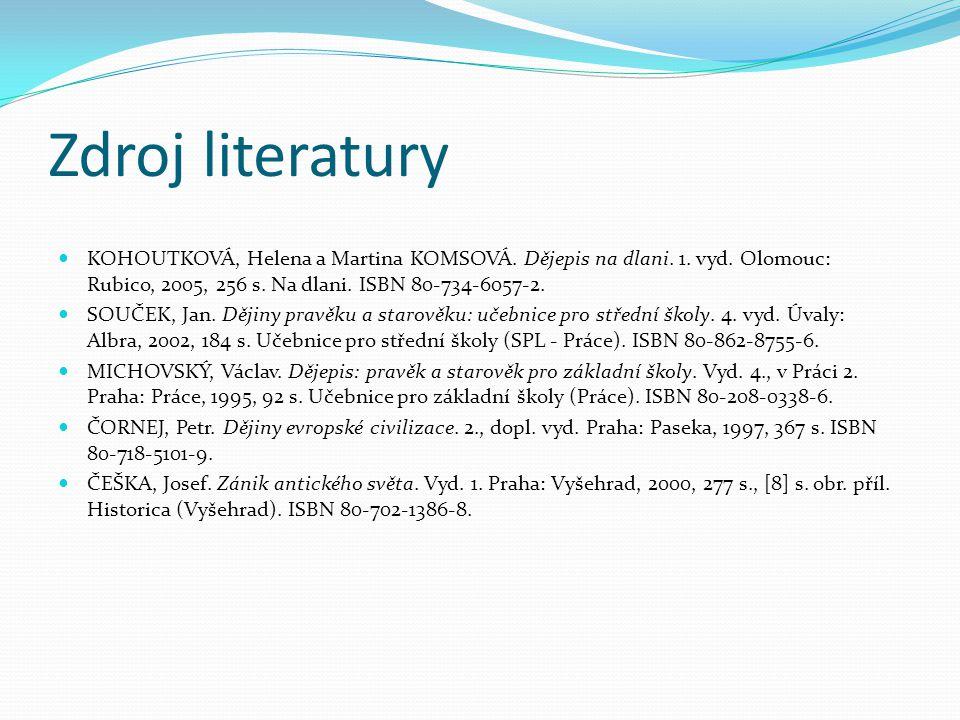 Zdroj literatury KOHOUTKOVÁ, Helena a Martina KOMSOVÁ. Dějepis na dlani. 1. vyd. Olomouc: Rubico, 2005, 256 s. Na dlani. ISBN 80-734-6057-2. SOUČEK, J