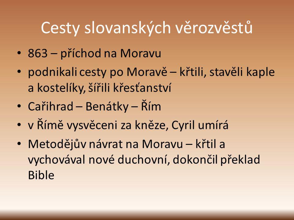 Cesty slovanských věrozvěstů 863 – příchod na Moravu podnikali cesty po Moravě – křtili, stavěli kaple a kostelíky, šířili křesťanství Cařihrad – Bená