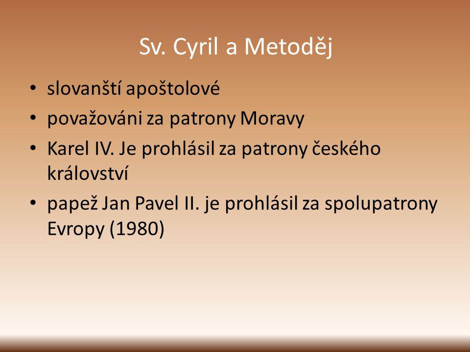 Sv. Cyril a Metoděj slovanští apoštolové považováni za patrony Moravy Karel IV. Je prohlásil za patrony českého království papež Jan Pavel II. je proh