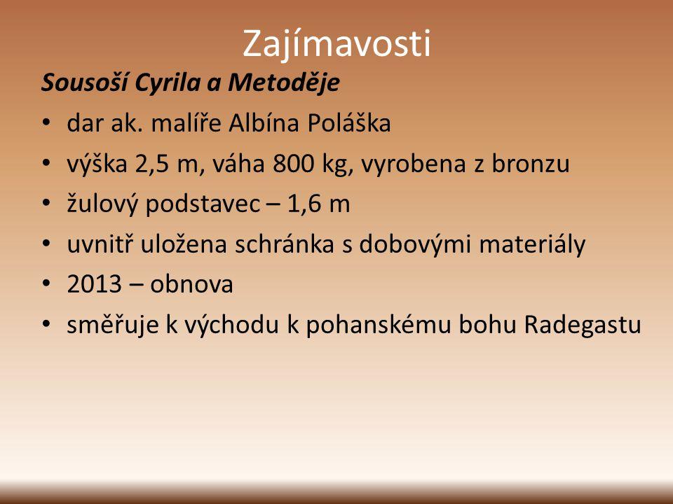 Zajímavosti Sousoší Cyrila a Metoděje dar ak. malíře Albína Poláška výška 2,5 m, váha 800 kg, vyrobena z bronzu žulový podstavec – 1,6 m uvnitř uložen