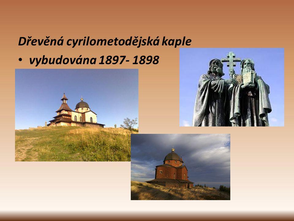 Dřevěná cyrilometodějská kaple vybudována 1897- 1898