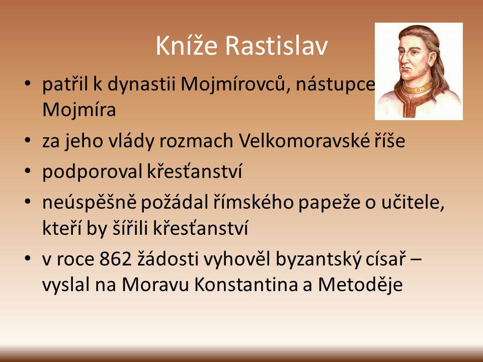 Kníže Rastislav patřil k dynastii Mojmírovců, nástupce Mojmíra za jeho vlády rozmach Velkomoravské říše podporoval křesťanství neúspěšně požádal římsk